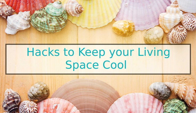 7 Unbelievable Hacks to Keep your Living Space Cool
