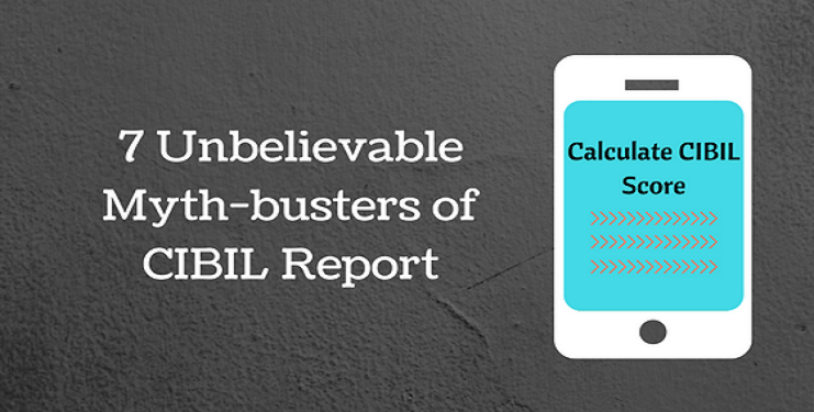 7 Unbelievable Myth-busters of CIBIL Report