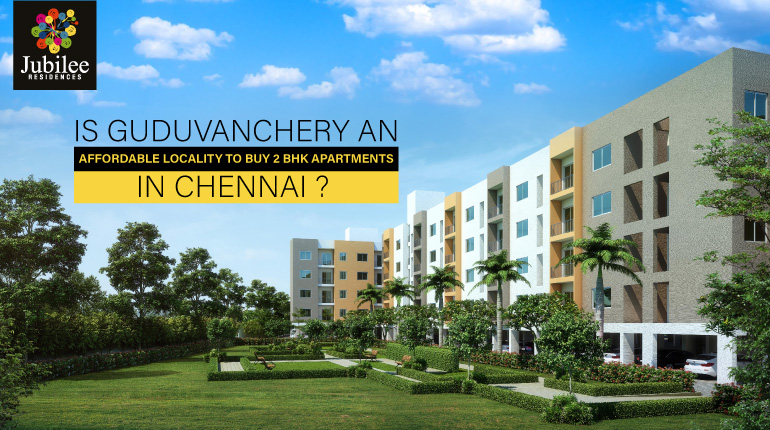 Is Guduvanchery an Affordable Locality to buy 2 BHK Apartments in Chennai ?