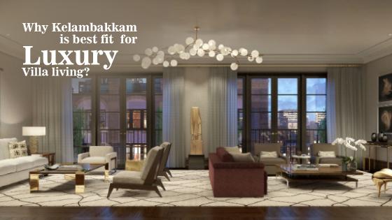 Why is kelambakkam the best fit for luxury villa living?
